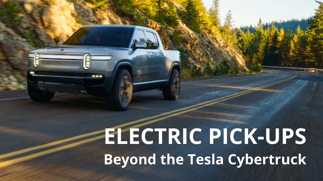 Electric Pick-Up Trucks beyond the cybertruck